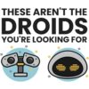 These Aren't The Droids You're Looking For… (WALL-E-&-EVA)